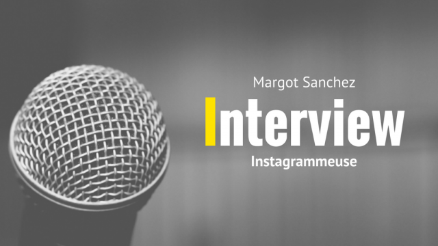 Interview de l'instagrammeuse @Margot_snz