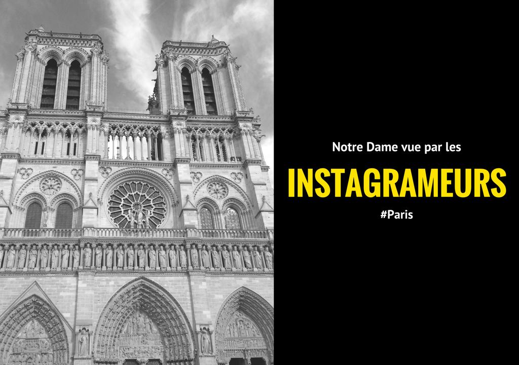 Notre Dame de Paris vue par les instagrameurs