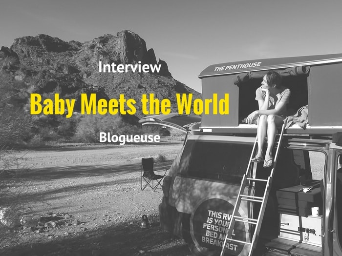 interview blog baby meets the world famille voyages bons plans. Black Bedroom Furniture Sets. Home Design Ideas