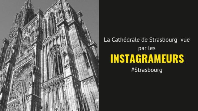 La Cathédrale de Strasbourg vue par les instagrameurs