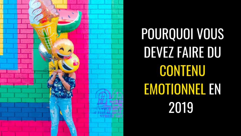 Pourquoi développer une stratégie de contenu émotionnel en 2019 ?