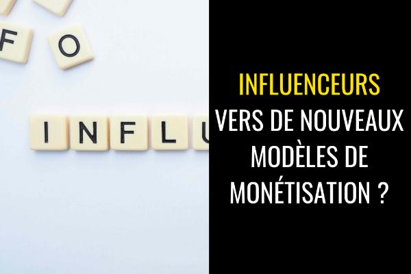 Influenceurs : va-t-on vers de nouveaux modèles de monétisation ?