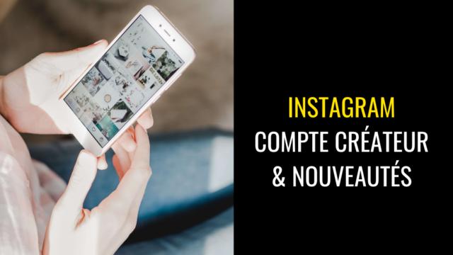 Instagram, compte créateur et nouveautés