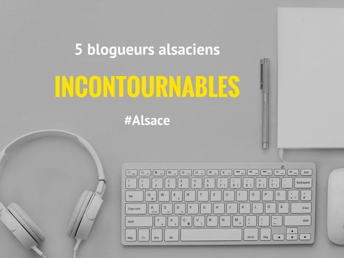 cinq blogueurs alsaciens incontournables